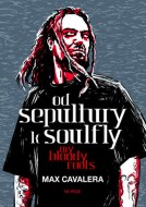 Max Cavalera - Od Sepultury k Soulfly - My Bloody Roots
